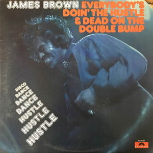 James Brown/Everybody's Doin' The Hustle & Dead On The Double Bump